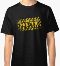Dangerous Mute Lunatic Classic T-Shirt