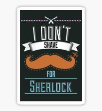 I Don't Shave For Sherlock Sticker