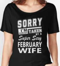 Sorry I'm Already Taken By A Super Sexy February Wife Women's Relaxed Fit T-Shirt