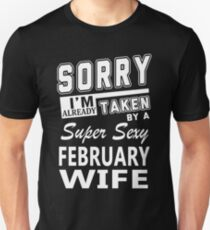 Sorry I'm Already Taken By A Super Sexy February Wife T-Shirt