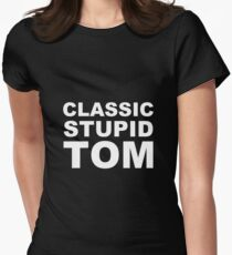 Classic stupid Tom! Women's Fitted T-Shirt