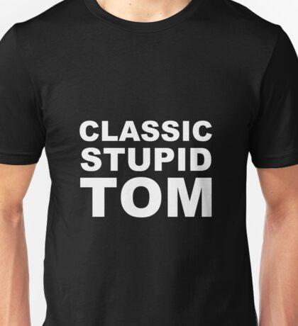 Classic stupid Tom! Unisex T-Shirt