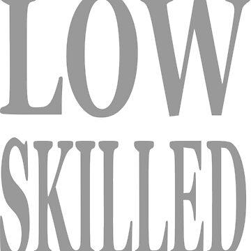 """Nickname """"low Skilled"""" by Grobie"""
