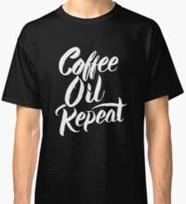 Coffee Oil Repeat - Aromatherapy Essential Oils Lover Saying  Classic T-Shirt