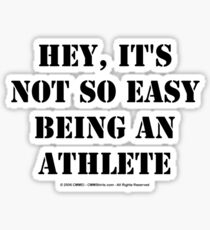Hey, It's Not So Easy Being An Athlete - Black Text Sticker
