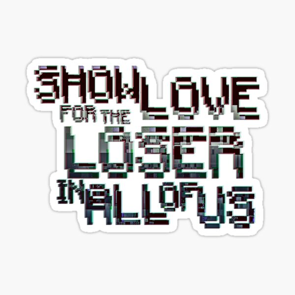 Show Love for the loser in all of us Sticker