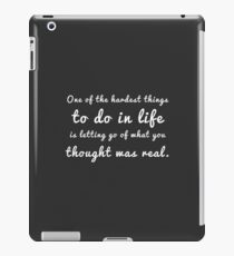 One of the hardest things to do in life is letting go of what you thought was real. iPad Case/Skin