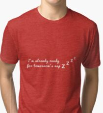 I'm already ready for tomorrow's nap Tri-blend T-Shirt