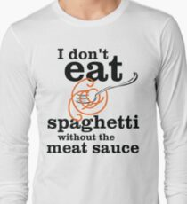 I Don't Eat Spaghetti Without The Meat Sauce Long Sleeve T-Shirt