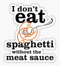 I Don't Eat Spaghetti Without The Meat Sauce Sticker