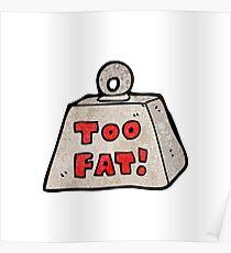 weight saying too fat cartoon Poster