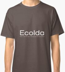 Ecolda - when a man who has a cold acts like he has Ebola Classic T-Shirt