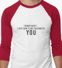 I'm not quiet.. I just don't like talking to YOU Men's Baseball ¾ T-Shirt