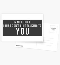 I'm not quiet.. I just don't like talking to YOU Postcards