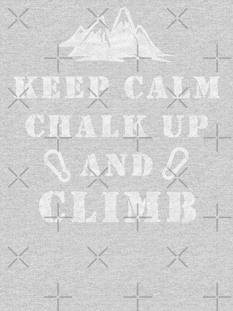 Rock Climbing Keep Calm Chalk Up And Climb by SportsT-Shirts