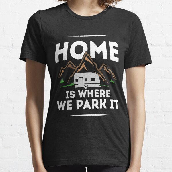 Home Is Where We Park It! Essential T-Shirt