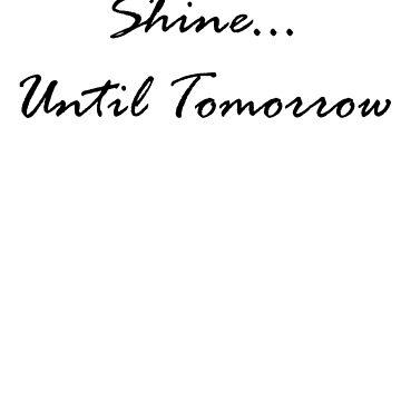 Shine Until Tomorrow by geekgirl93