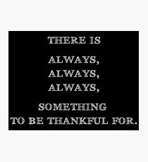 There is always, always, always something to be thankful for Photographic Print