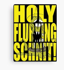 Holy Flurking Schnit! Canvas Print