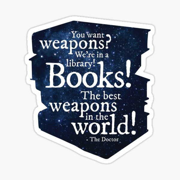 Books! The best weapons in the world! Sticker