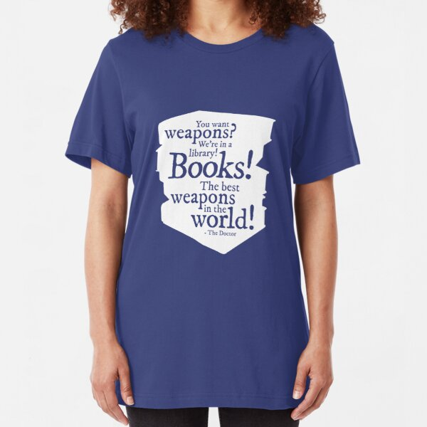 Books! The best weapons in the world! Slim Fit T-Shirt