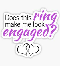 Does This Ring Make Me Look Engaged? Sticker