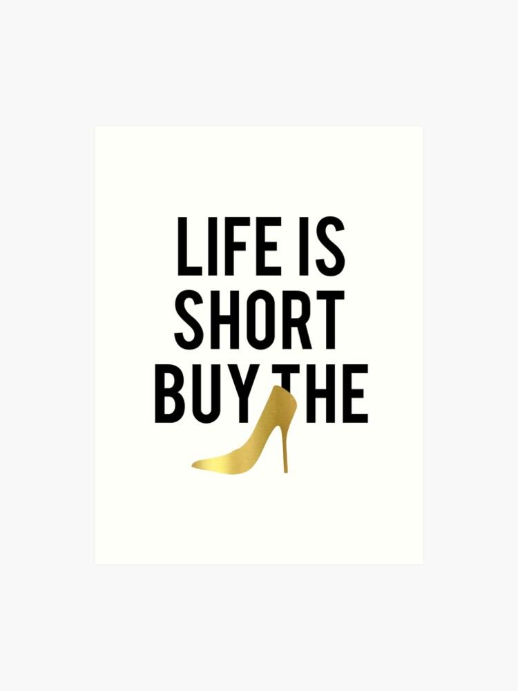 La Vie Est Courte Acheter Les Chaussures Feuille D Or Affiche De Chaussures Impression De Typographie Décor De Mur Noir Et Blanc Citation Drôle