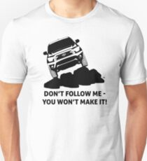 Toyota Tacoma - Don't follow me - you won't make it. Unisex T-Shirt