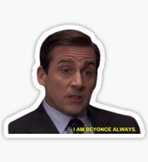 Michael Scott I'm Beyonce Always Meme Sticker