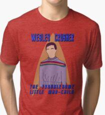 Wesley Crusher - Troublesome Man-child - Star Trek the Next Generation Tri-blend T-Shirt