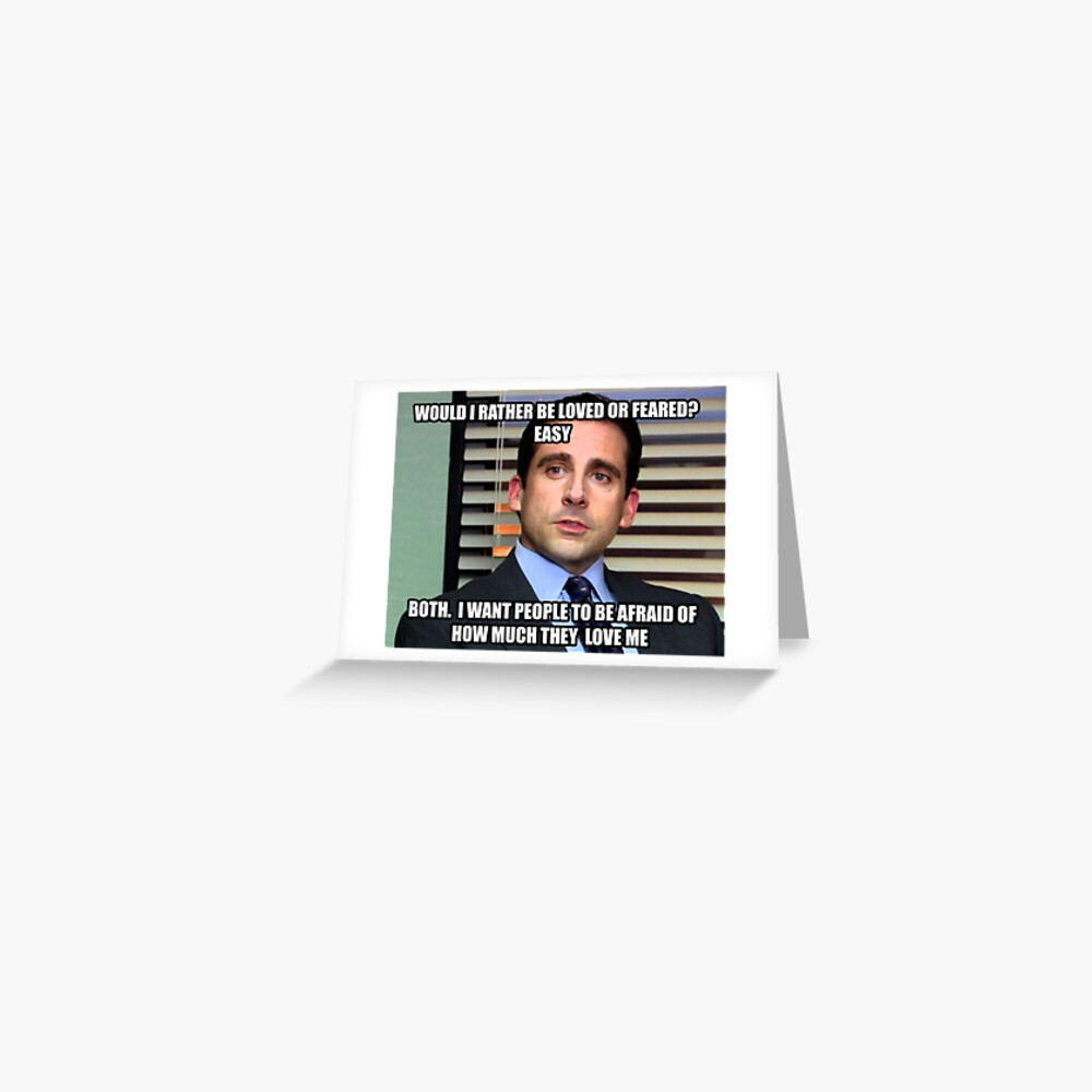 Michael Scott Would I Rather be Loved or Feared? Greeting Card