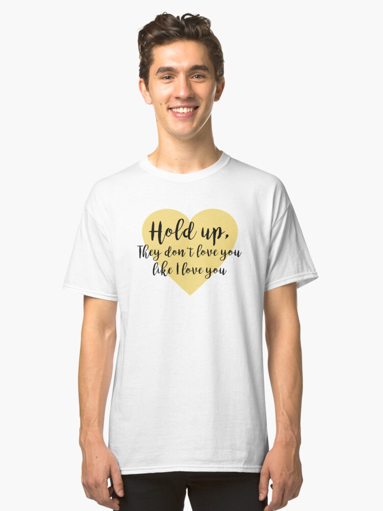 Lemonade - Hold Up, They don't Love you like I Love you Classic T-Shirt Front