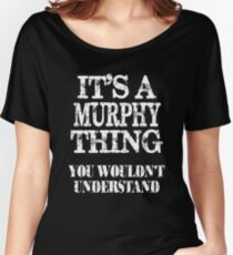 It's A Murphy Thing You Wouldn't Understand Funny Cute Gift T Shirt For Women Men  Women's Relaxed Fit T-Shirt
