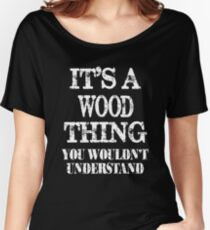 It's A Wood Thing You Wouldn't Understand Funny Cute Gift T Shirt For Women Men  Women's Relaxed Fit T-Shirt