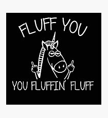 Fluff You You Fluffin Fluff  Photographic Print
