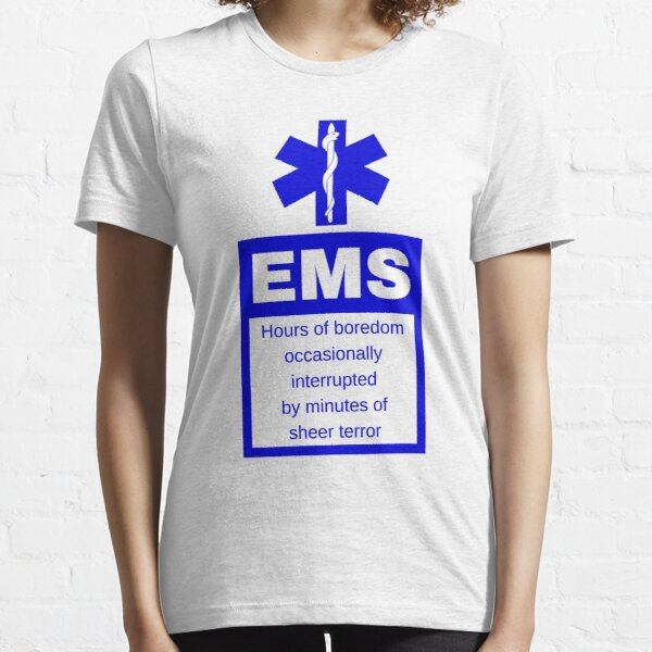 EMS | Hours of boredom occasionally interrupted  by minutes of  sheer terror Essential T-Shirt