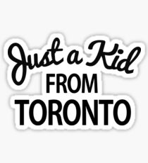 Just a kid from Toronto Sticker