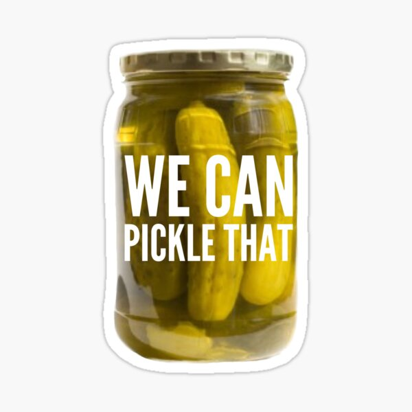 We Can Pickle That Sticker