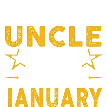 The Best Uncle Was Born In January by teelover26