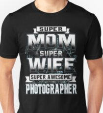 Super Mom, Super Wife, Super Awesome Photographer Unisex T-Shirt
