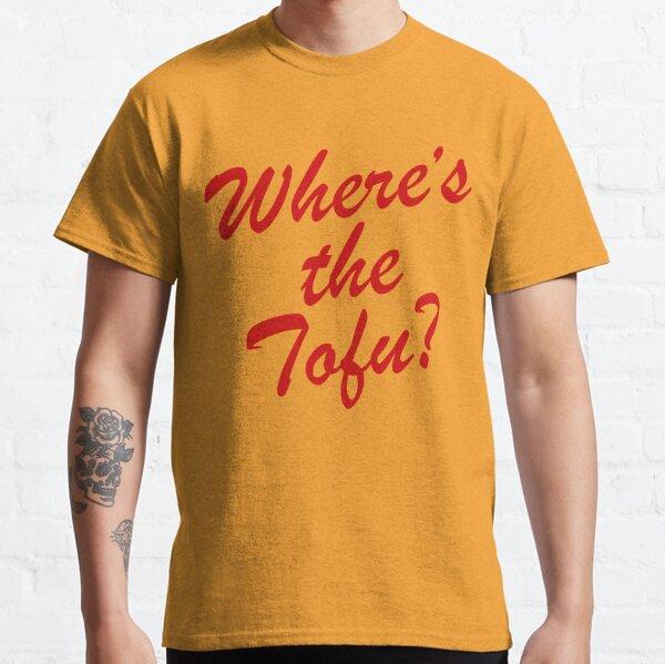 Wheres The Tofu Classic T-Shirt