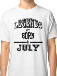 Legends are born in July - Black Classic T-Shirt
