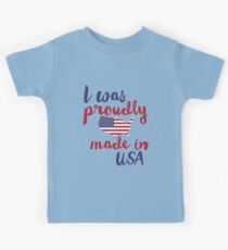 I Was Proudly Made In USA  Kids Tee