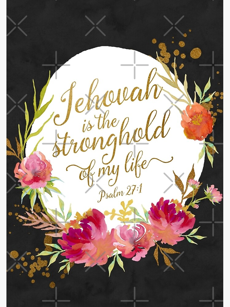 JEHOVAH IS THE STRONGHOLD OF MY LIFE by JenielsonDesign