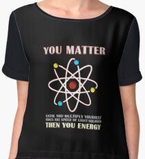 You Matter Than You Energy Funny Science Geek Quote Women's Chiffon Top
