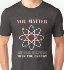 You Matter Than You Energy Funny Science Geek Quote Unisex T-Shirt