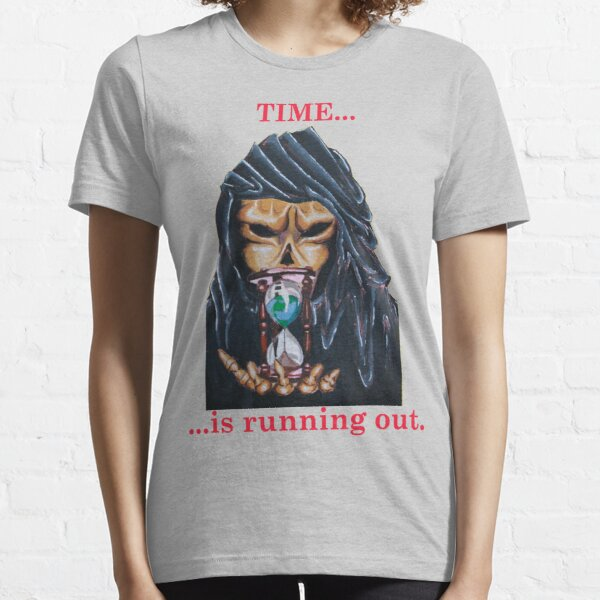 TIME ...IS RUNNING OUT Essential T-Shirt