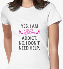 Yes, I am shoe addict. No, I don't need help. T-Shirt