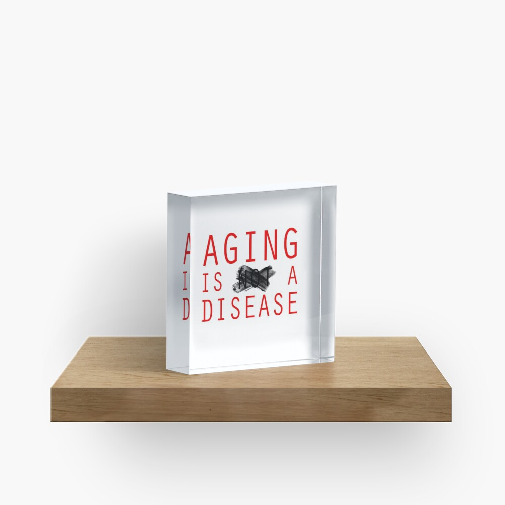 Aging is a Disease (1) Acrylic Block