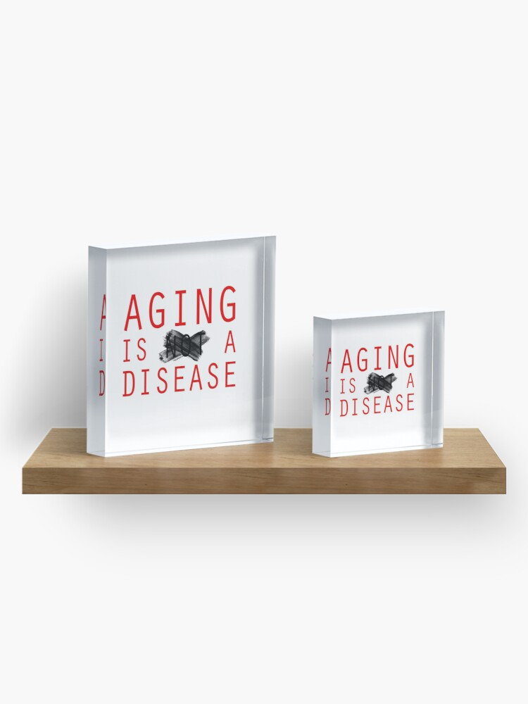 Alternate view of Aging is a Disease (1) Acrylic Block